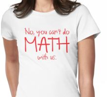No, you can't do MATH with us Womens Fitted T-Shirt