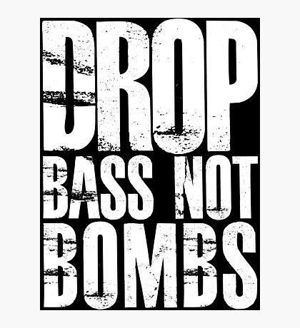 Drop Bass Not Bombs (Black)  Photographic Print