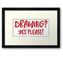 DRAWING? yes Please! Framed Print