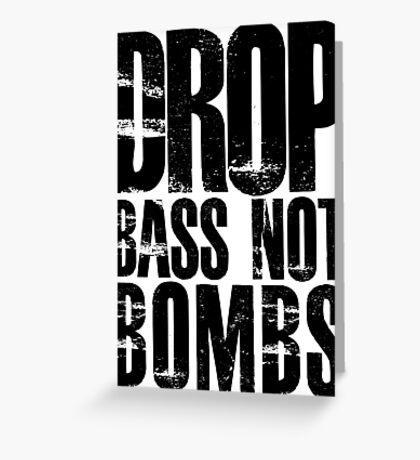 Drop Bass Not Bombs  (black)  Greeting Card