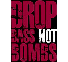 Drop Bass Not Bombs (darker red/white)  Photographic Print
