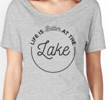 Life Is Better At The Lake  Women's Relaxed Fit T-Shirt