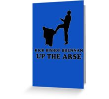 Kick Bishop Brennan Up The Arse Greeting Card