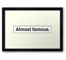 Almost famous. Framed Print