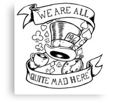 We are all quite mad here Canvas Print