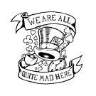 We are all quite mad here by trossi