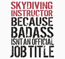 Funny 'Skydiving Instructor Because Badass Isn't an official Job Title' T-Shirt by Albany Retro