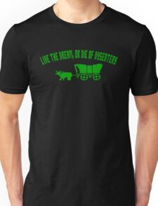 THE OREGON TRAIL - LIVE THE DREAM OR DIE OF DYSENTERY (2) Unisex T-Shirt