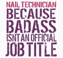 Funny 'Nail Technician Because Badass Isn't an official Job Title' T-Shirt by Albany Retro