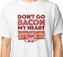 Don't Go Bacon My Heart Classic T-Shirt