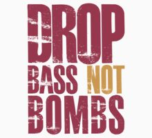 Drop Bass Not Bombs (dark red)  by DropBass