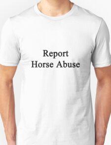 Report Horse Abuse  Unisex T-Shirt