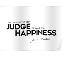 you must be the best judge of your own happiness - jane austen Poster
