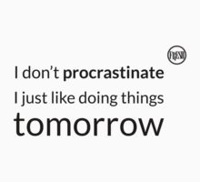 I don't procrastinate T-Shirt (text in black) by Justin Spooner