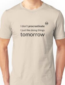 I don't procrastinate T-Shirt (text in black) Unisex T-Shirt