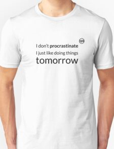 I don't procrastinate T-Shirt (text in black) T-Shirt