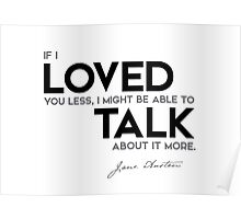 loved you less, talk about it more - jane austen Poster
