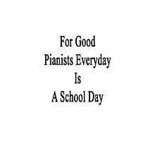 For Good Pianists Everyday Is A School Day  by supernova23