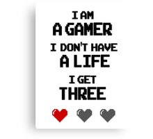 I'm a Gamer | I Don't Have a Life Canvas Print
