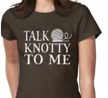 Talk knotty to me Womens Fitted T-Shirt