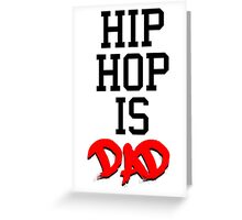 HipHop is Dad Greeting Card