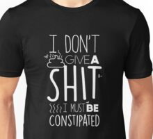 I Don't Give A Shit I Must Be Constipated - Funny Sarcastic Graphic Novelty Design Unisex T-Shirt