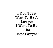 I Don't Just Want To Be A Lawyer I Want To Be The Best Lawyer by supernova23