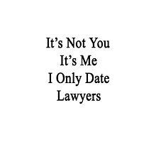 It's Not You It's Me I Only Date Lawyers  by supernova23