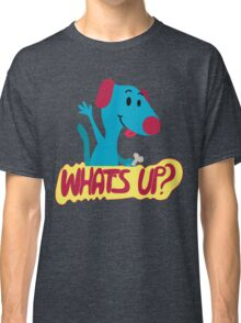 Dog Says What's up Classic T-Shirt