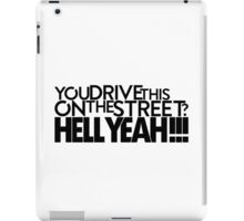 You drive this on the street? (2) iPad Case/Skin