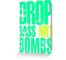 Drop Bass Not Bombs (bright neon)  Greeting Card