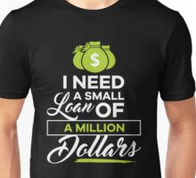 I Need A Small Loan Of A Million Dollars - Funny StartUp Founder Funding Graphic Novelty Design Unisex T-Shirt