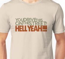 You drive this on the street? (5) Unisex T-Shirt