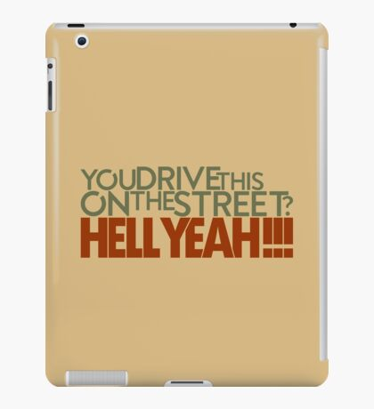 You drive this on the street? (5) iPad Case/Skin