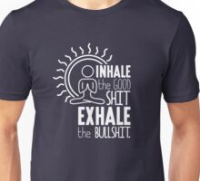 Inhale The Good Shit Exhale The Bullshit - Funny Graphic Novelty Meditation Yoga Design Unisex T-Shirt