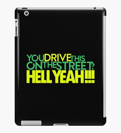 You drive this on the street? (7) iPad Case/Skin