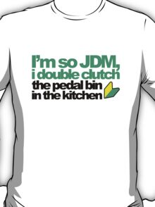I'm so JDM, i double clutch the pedal bin (4) T-Shirt