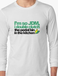 I'm so JDM, i double clutch the pedal bin (4) Long Sleeve T-Shirt