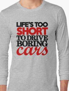 Life's too short to drive boring cars (4) Long Sleeve T-Shirt