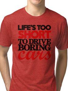 Life's too short to drive boring cars (4) Tri-blend T-Shirt