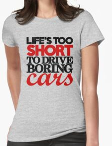 Life's too short to drive boring cars (4) Womens Fitted T-Shirt