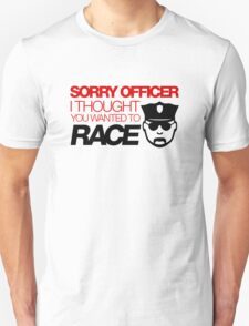 Sorry officer i thought you wanted to race (3) T-Shirt