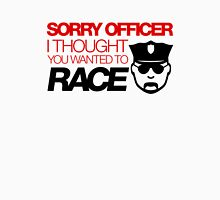 Sorry officer i thought you wanted to race (3) Unisex T-Shirt