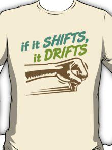 if it SHIFTS, it DRIFTS (5) T-Shirt