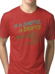 if it SHIFTS, it DRIFTS (5) Tri-blend T-Shirt