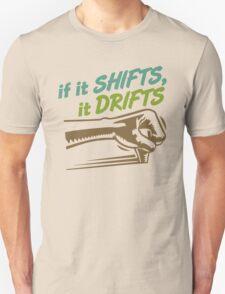 if it SHIFTS, it DRIFTS (5) Unisex T-Shirt