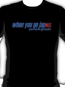 When you go JAP You never go back (4) T-Shirt