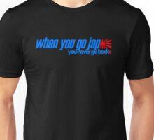 When you go JAP You never go back (4) Unisex T-Shirt
