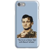 Bill Murray - Your on a Gravy Train with Biscuit Wheels iPhone Case/Skin