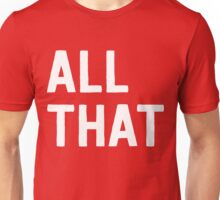All that Unisex T-Shirt